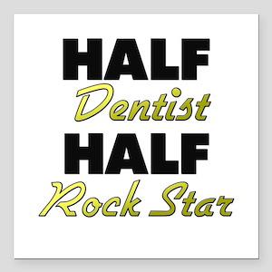 "Half Dentist Half Rock Star Square Car Magnet 3"" x"