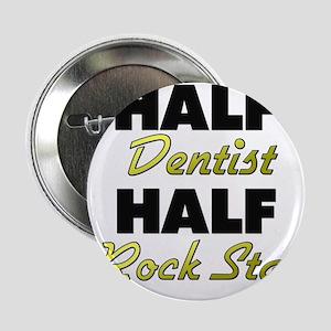 """Half Dentist Half Rock Star 2.25"""" Button"""