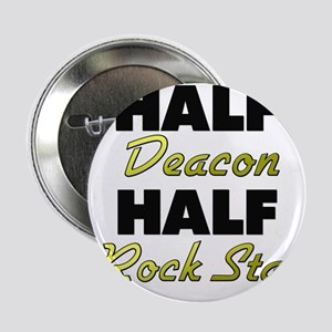 "Half Deacon Half Rock Star 2.25"" Button"