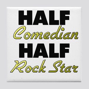Half Comedian Half Rock Star Tile Coaster