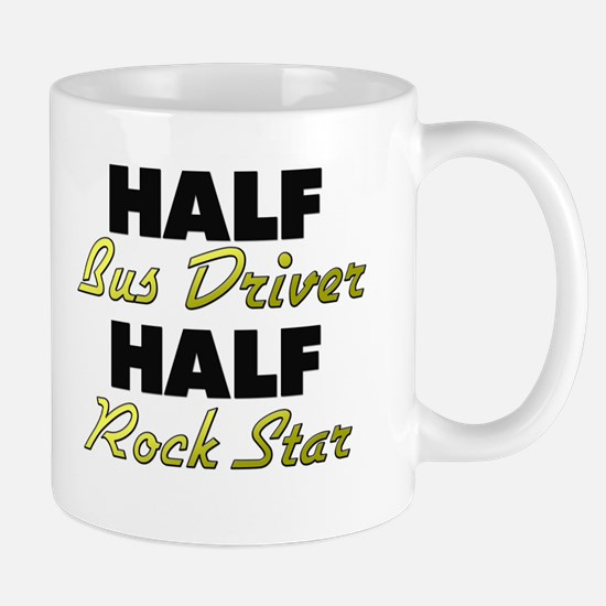 Half Bus Driver Half Rock Star Mugs