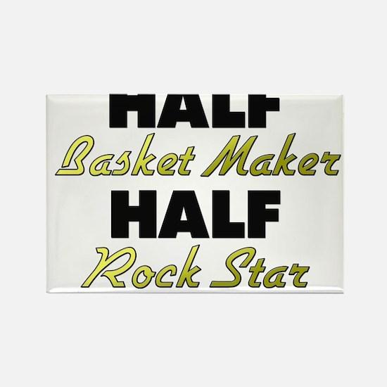 Half Basket Maker Half Rock Star Magnets