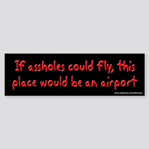 If Assholes Could Fly Bumper Sticker