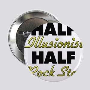 "Half Illusionist Half Rock Star 2.25"" Button"