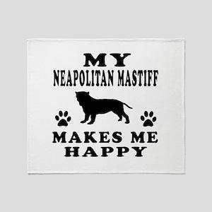 My Neapolitan Mastiff makes me happy Throw Blanket