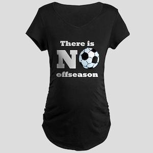 No Soccer Offseason Maternity T-Shirt