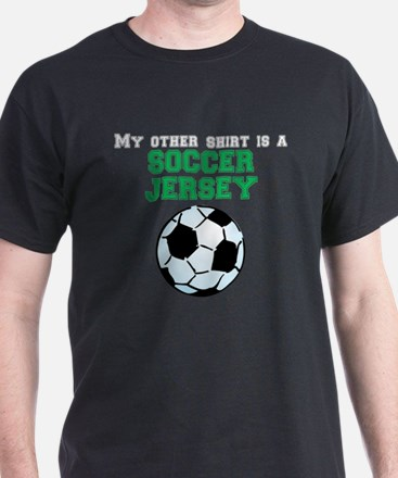 My Other Shirt Is A Soccer Jersey T-Shirt
