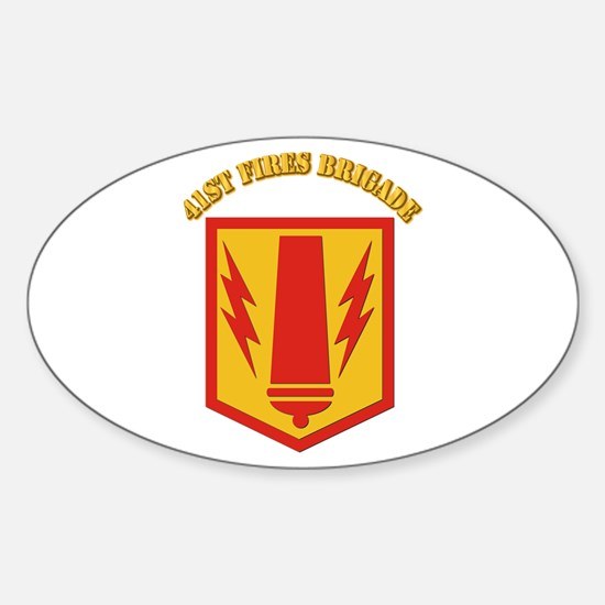 SSI - 41st Fires Brigade with Text Sticker (Oval)