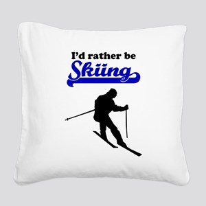Id Rather Be Skiing Square Canvas Pillow