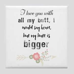 I love you with all my butt, I would Tile Coaster