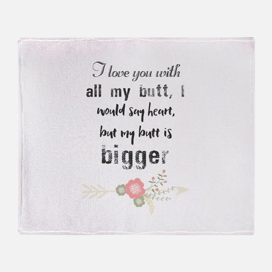 I love you with all my butt, I would Throw Blanket