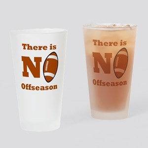 There Is No Football Offseason Drinking Glass