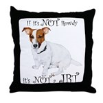 If Its Not Rowdy, Its NOT a JRT Throw Pillow