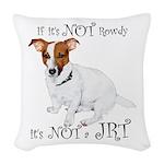 If Its Not Rowdy, Its NOT a JRT Woven Throw Pillow