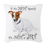 If Its Not Rowdy, Its NOT a JRT Woven Throw Pillow