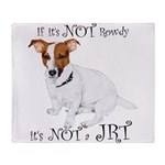 If Its Not Rowdy, Its NOT a JRT Throw Blanket