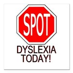 STOP or SPOT Dyslexia Today! Square Car Magnet 3