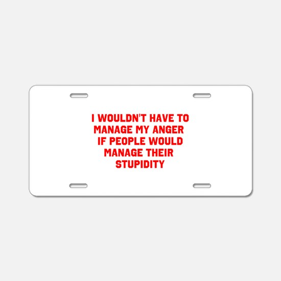 Anger vs Stupidity Aluminum License Plate
