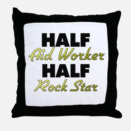 Half Aid Worker Half Rock Star Throw Pillow