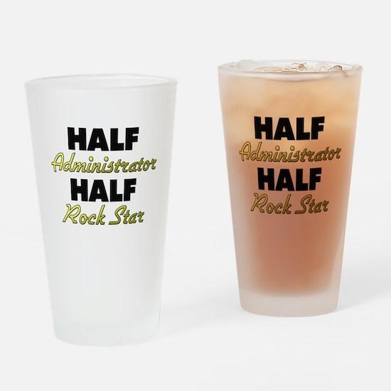 Half Administrator Half Rock Star Drinking Glass