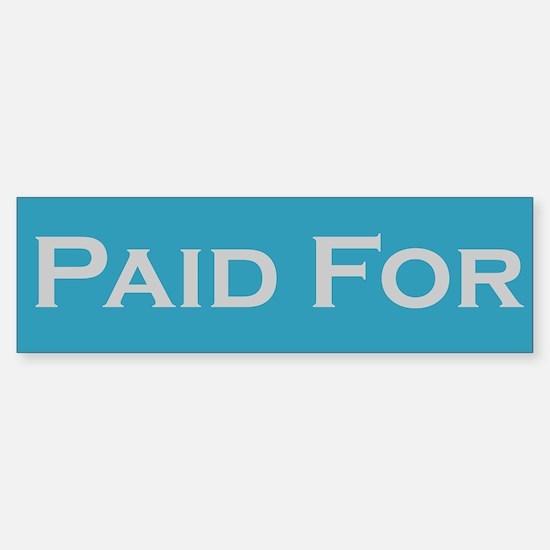 """""""Paid For"""" Bumper Bumper Bumper Sticker"""