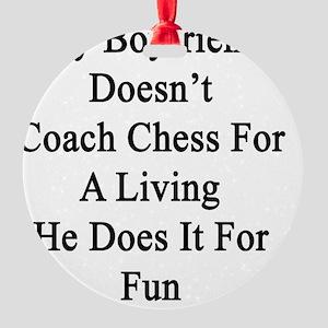 My Boyfriend Doesn't Coach Chess Fo Round Ornament