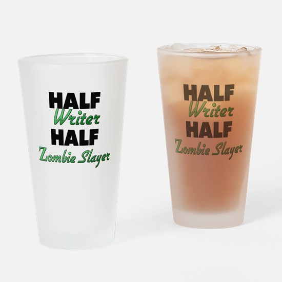 Half Writer Half Zombie Slayer Drinking Glass