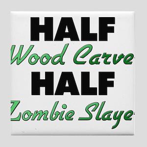 Half Wood Carver Half Zombie Slayer Tile Coaster