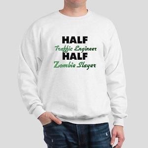 Half Traffic Engineer Half Zombie Slayer Sweatshir