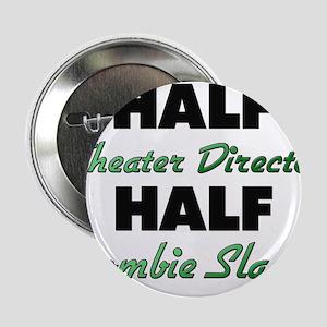 "Half Theater Director Half Zombie Slayer 2.25"" But"