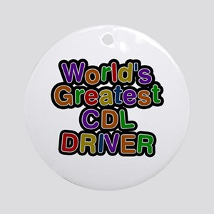 World's Greatest CDL DRIVER Round Ornament