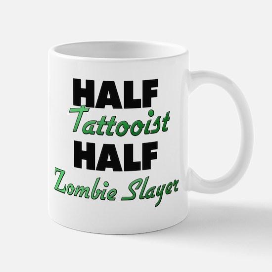 Half Tattooist Half Zombie Slayer Mugs