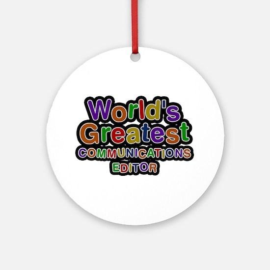 World's Greatest COMMUNICATIONS EDITOR Round Ornam