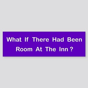 Room At The Inn? 2 Bumper Sticker