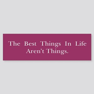 Best Things In Life Sticker (Bumper)
