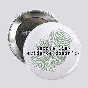 """People Lie. Evidence Doesn't."" Button"