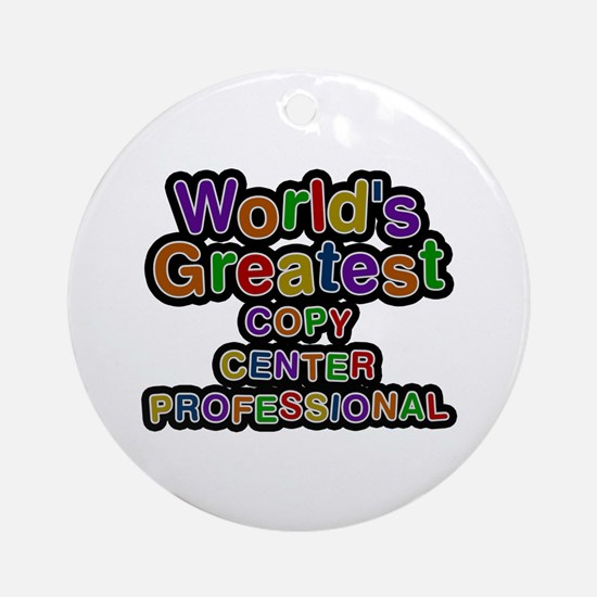 World's Greatest COPY CENTER PROFESSIONAL Round Or