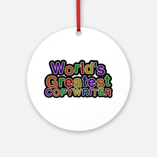 World's Greatest COPY WRITER Round Ornament