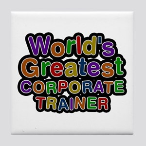World's Greatest CORPORATE TRAINER Tile Coaster
