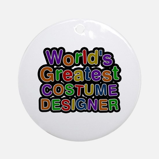 World's Greatest COSTUME DESIGNER Round Ornament