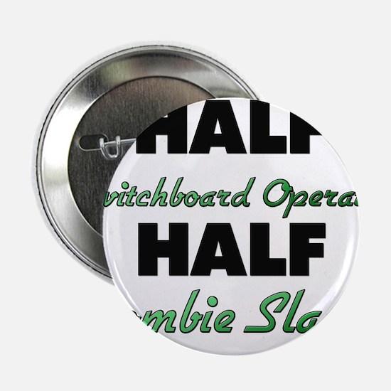 "Half Switchboard Operator Half Zombie Slayer 2.25"""