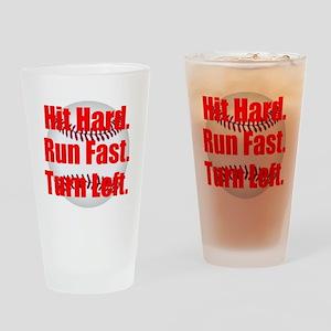 Hit Hard Run Fast Turn Left Drinking Glass