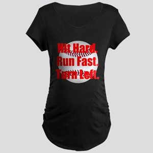 Hit Hard Run Fast Turn Left Maternity T-Shirt