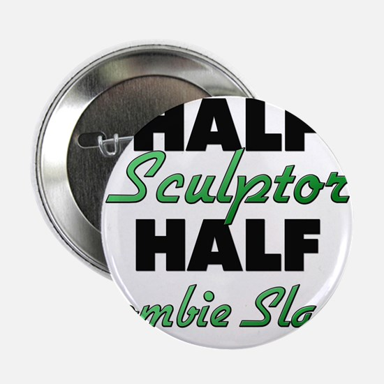 "Half Sculptor Half Zombie Slayer 2.25"" Button"