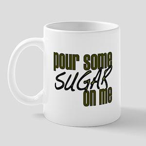 Pour some sugar on me Mug