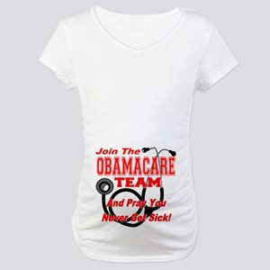 Join the Obamacare Team & Pray Maternity T-Shirt