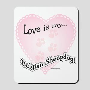 Love is my Belgian Sheepdog Mousepad