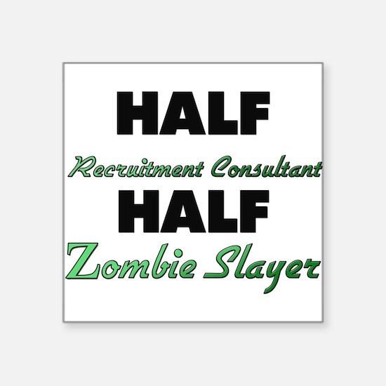 Half Recruitment Consultant Half Zombie Slayer Sti