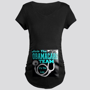 Join The Obamacare Team Maternity Dark T-Shirt