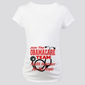 Join The Obamacare Team Maternity T-Shirt